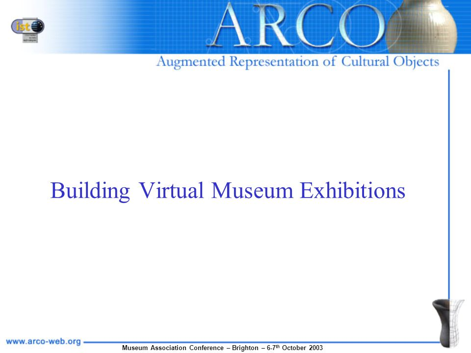 Museum Association Conference – Brighton – 6-7 th October 2003 Building Virtual Museum Exhibitions
