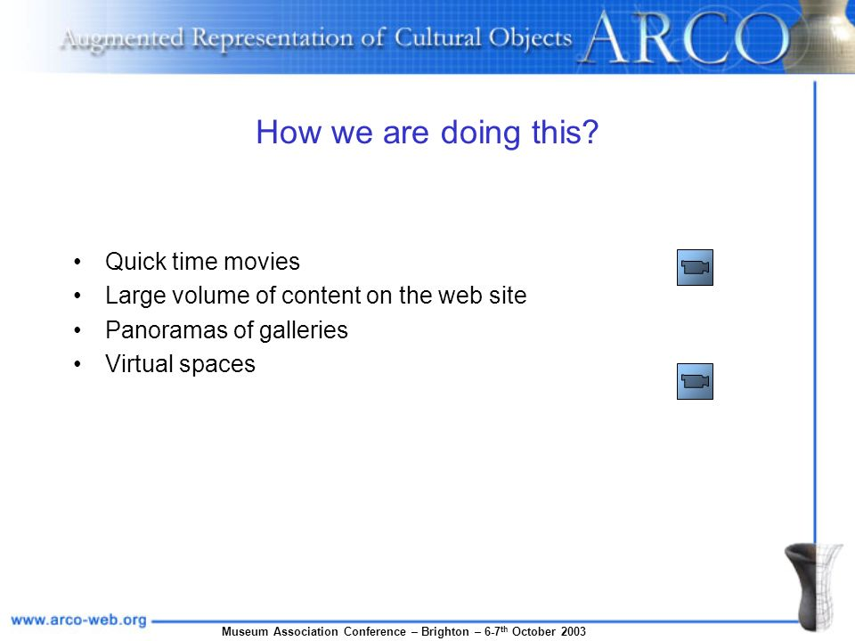 Museum Association Conference – Brighton – 6-7 th October 2003 How we are doing this? Quick time movies Large volume of content on the web site Panora