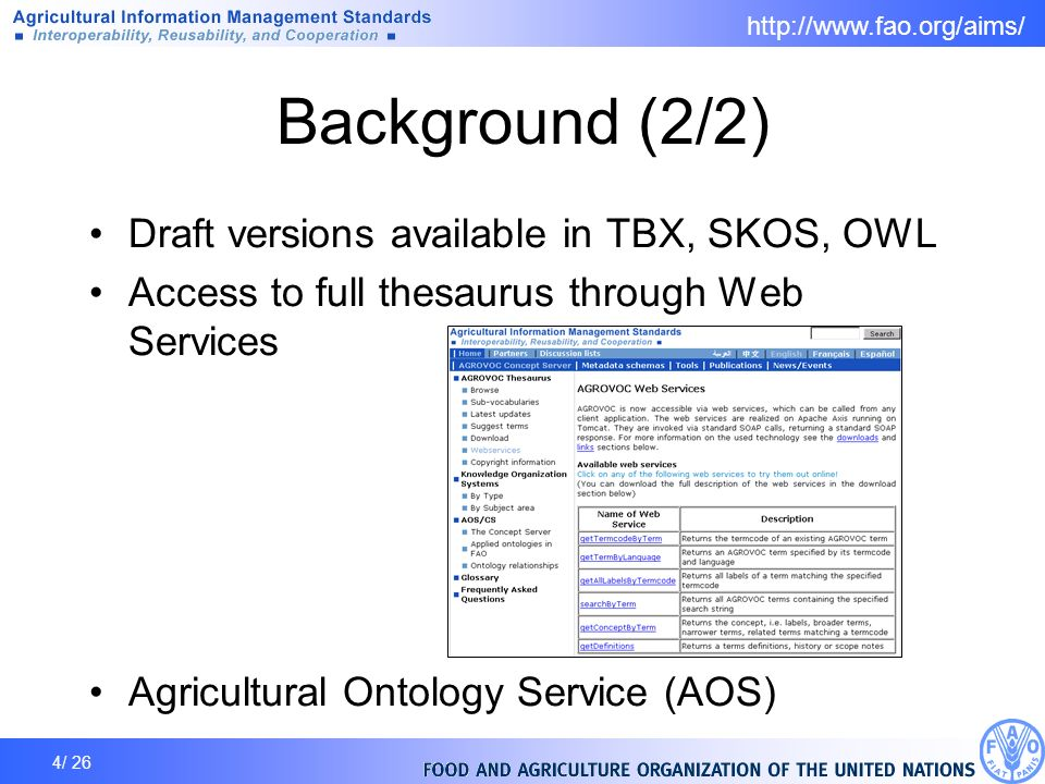 4/ 26 Background (2/2) Draft versions available in TBX, SKOS, OWL Access to full thesaurus through Web Services Agricultural Ontology Service (AOS)