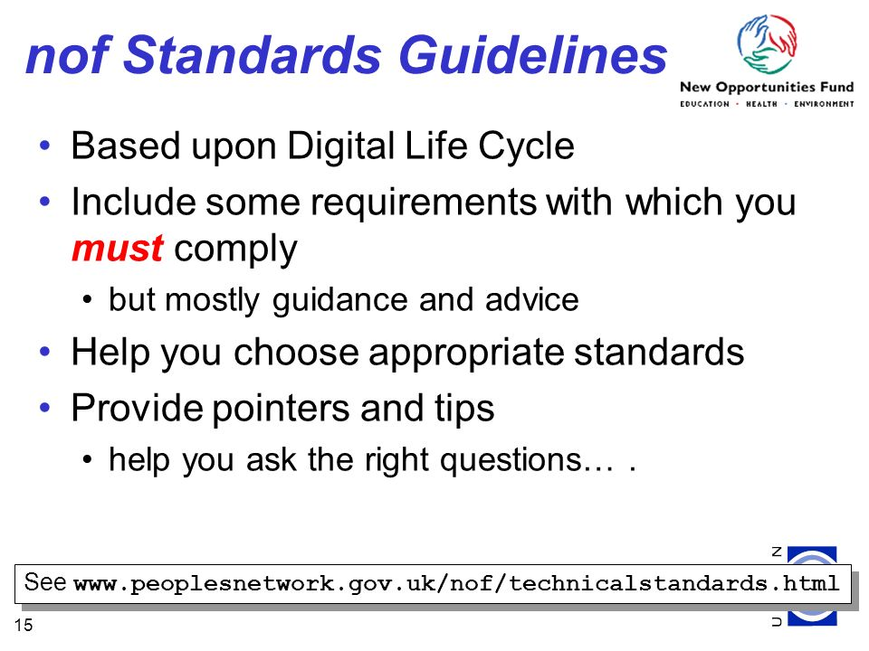 15 nof Standards Guidelines Based upon Digital Life Cycle Include some requirements with which you must comply but mostly guidance and advice Help you