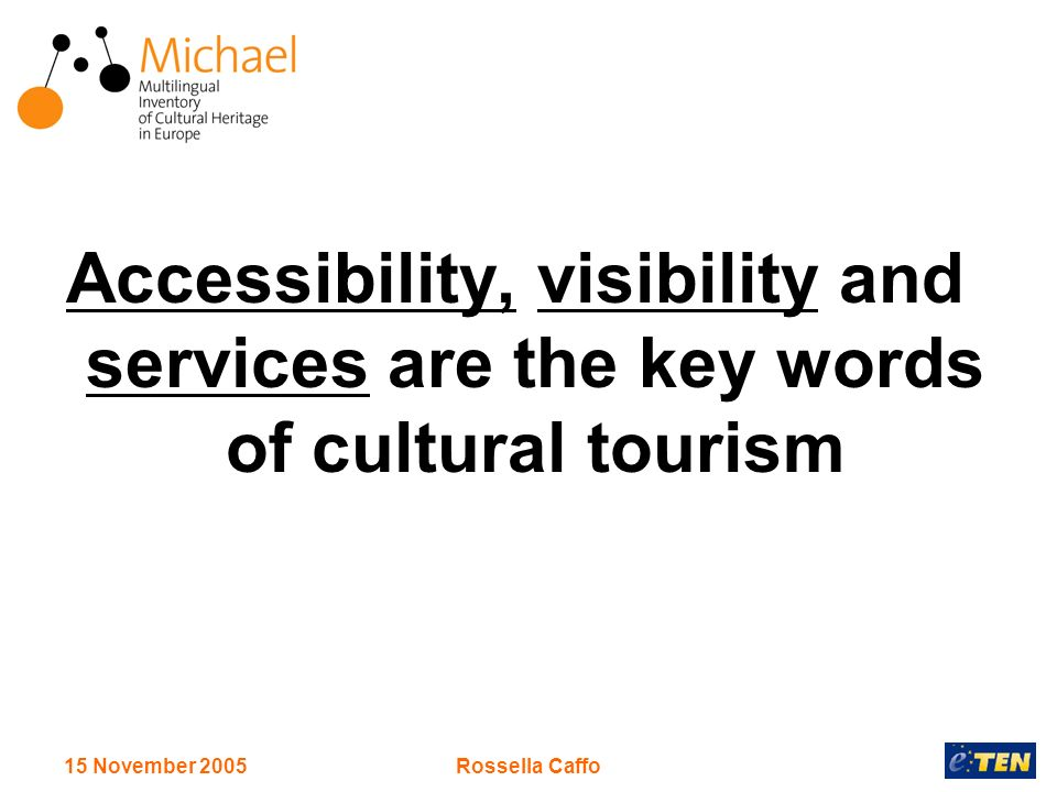 15 November 2005Rossella Caffo Accessibility, visibility and services are the key words of cultural tourism