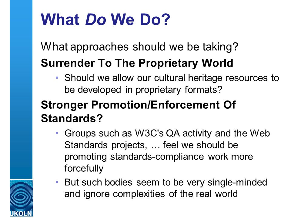 A centre of expertise in digital information management What Do We Do? What approaches should we be taking? Surrender To The Proprietary World Should
