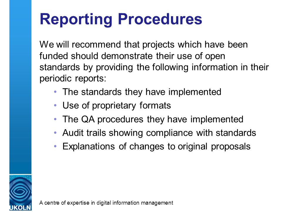 A centre of expertise in digital information management Reporting Procedures We will recommend that projects which have been funded should demonstrate