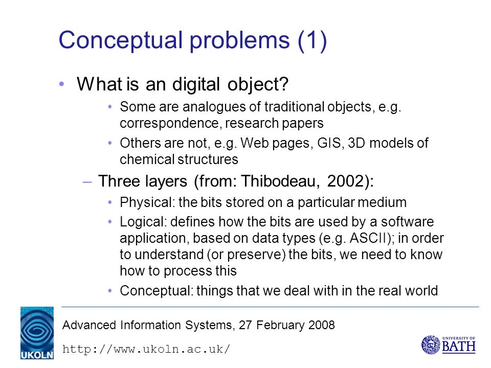 http://www.ukoln.ac.uk/ Advanced Information Systems, 27 February 2008 Conceptual problems (1) What is an digital object.