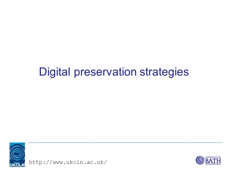 http://www.ukoln.ac.uk/ Digital preservation strategies