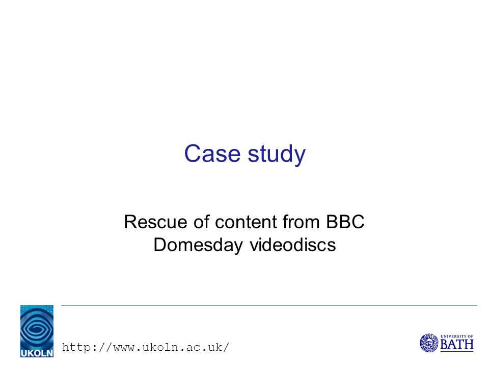 http://www.ukoln.ac.uk/ Case study Rescue of content from BBC Domesday videodiscs