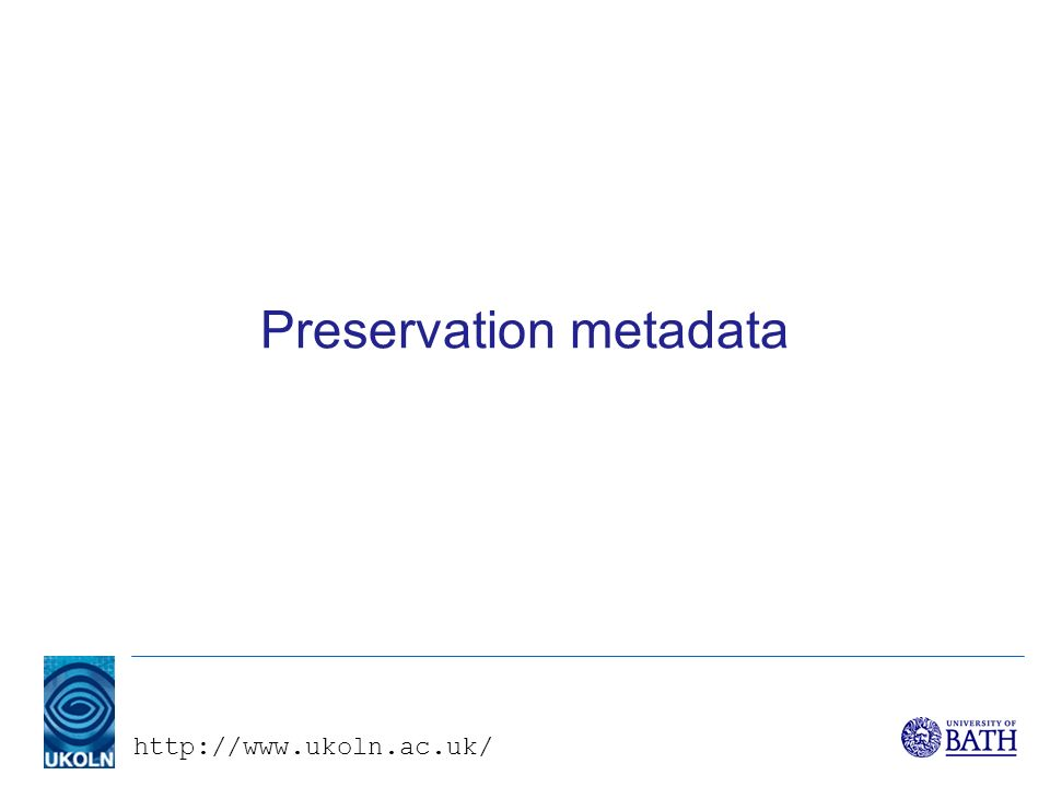 http://www.ukoln.ac.uk/ Preservation metadata