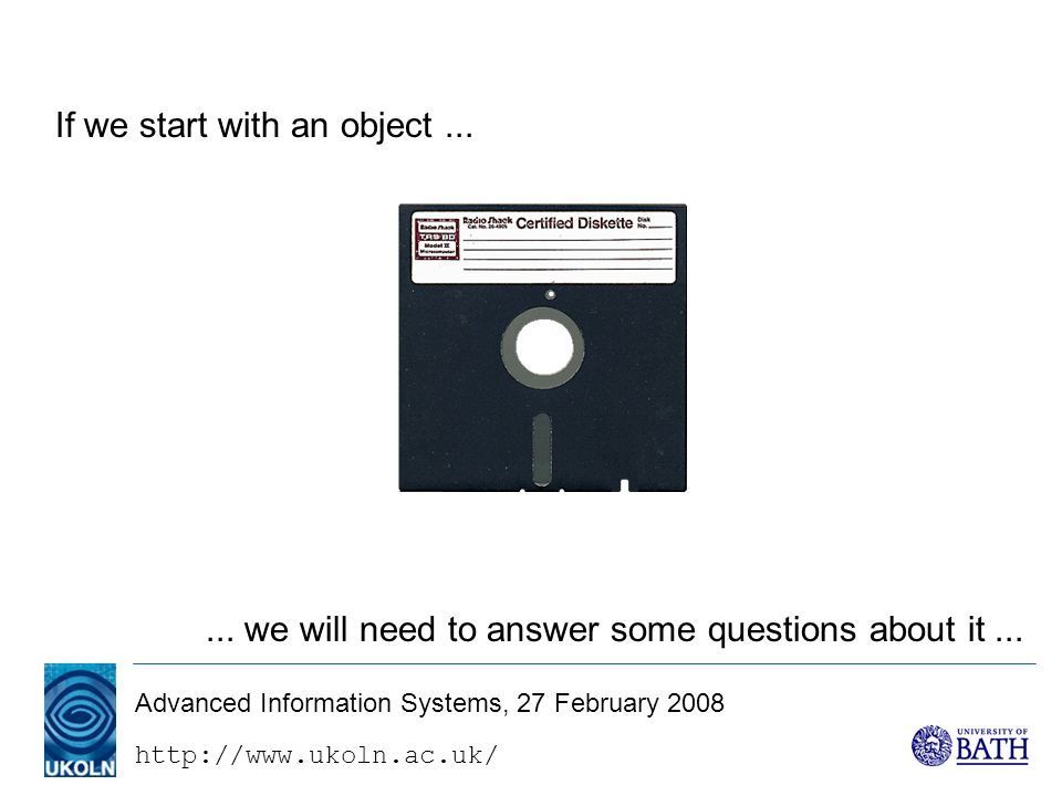 http://www.ukoln.ac.uk/ Advanced Information Systems, 27 February 2008 If we start with an object......