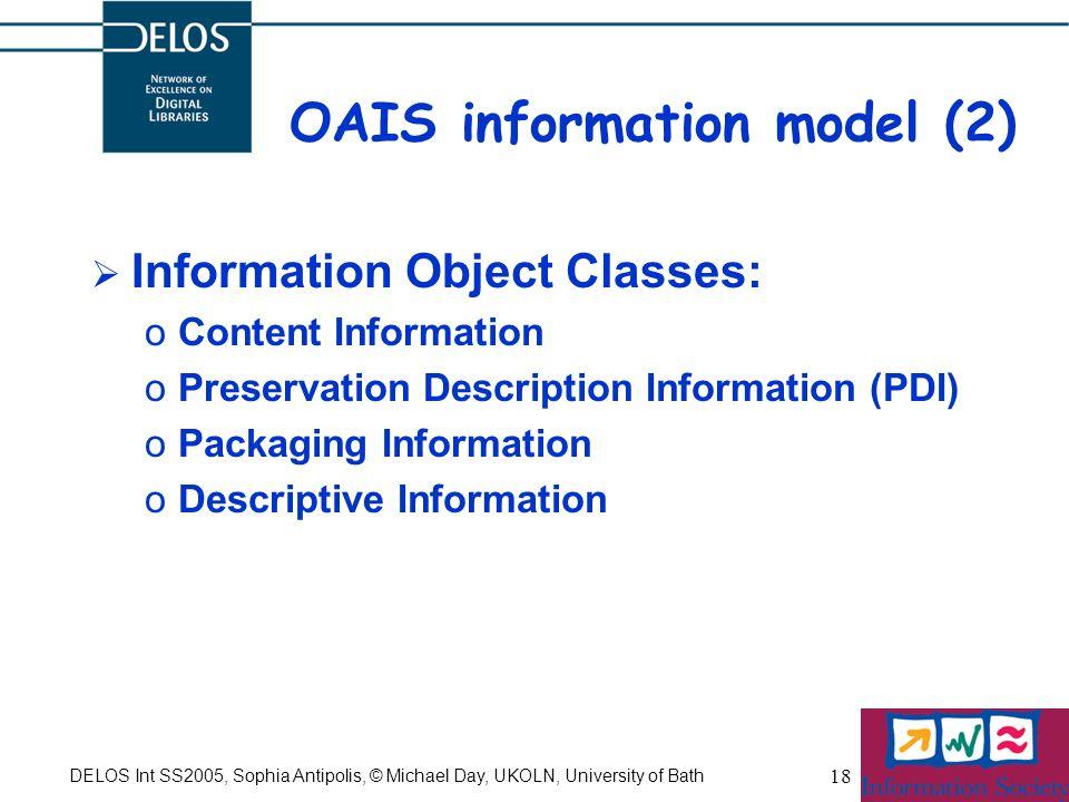 DELOS Int SS2005, Sophia Antipolis, © Michael Day, UKOLN, University of Bath 18 OAIS information model (2) Information Object Classes: oContent Inform