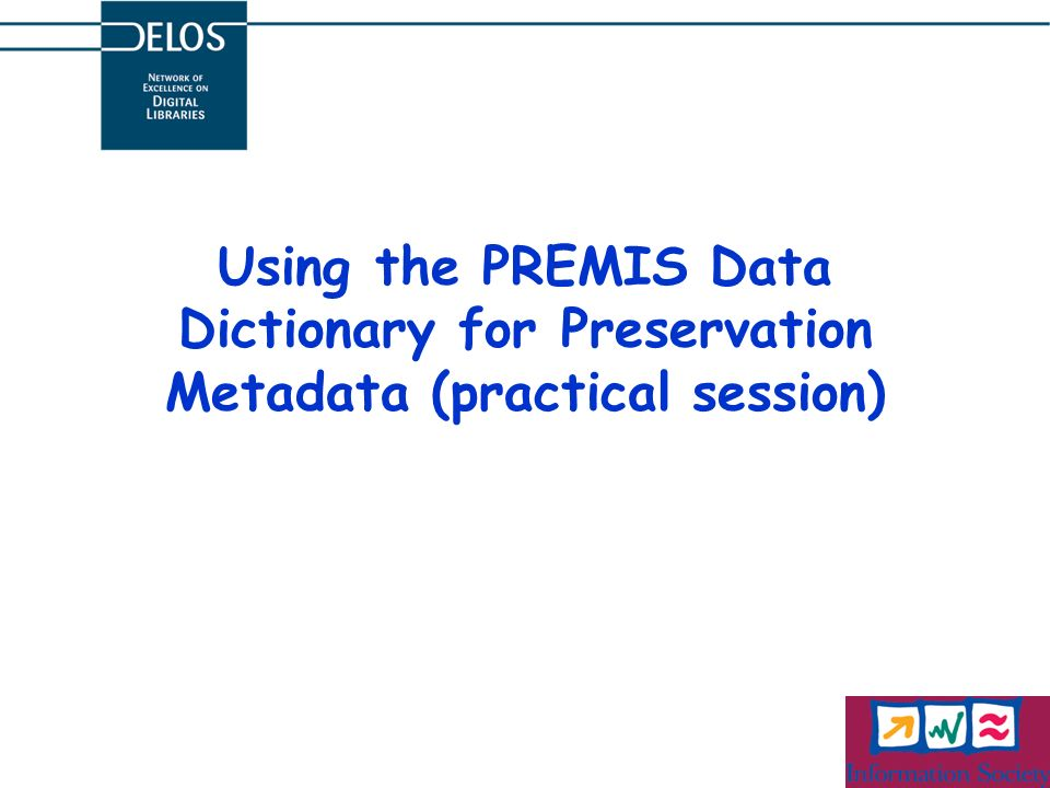 Using the PREMIS Data Dictionary for Preservation Metadata (practical session)