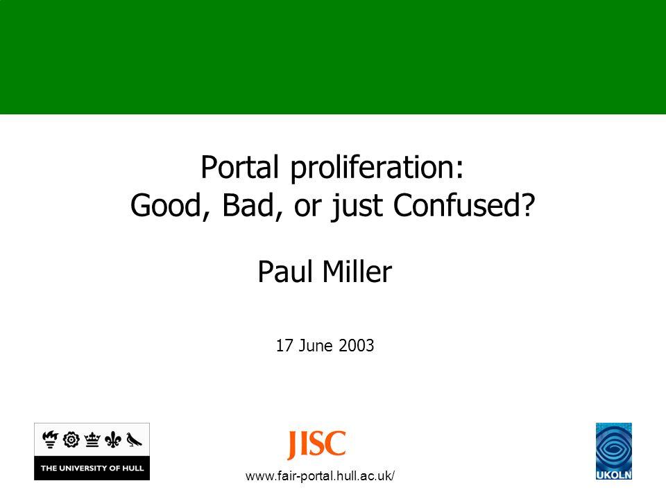 www.fair-portal.hull.ac.uk/ Portal proliferation: Good, Bad, or just Confused.