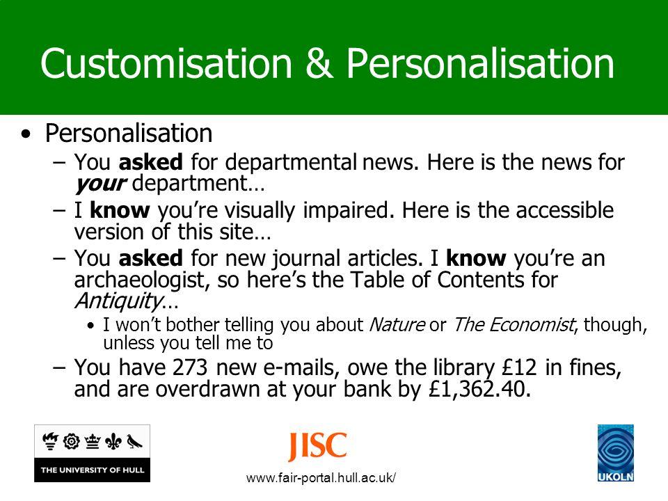 www.fair-portal.hull.ac.uk/ Customisation & Personalisation Personalisation –You asked for departmental news.