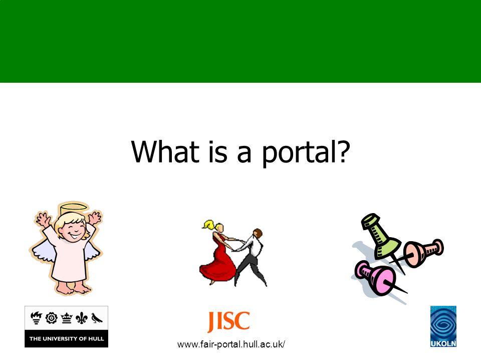 www.fair-portal.hull.ac.uk/ What is a portal