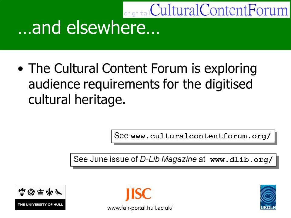 www.fair-portal.hull.ac.uk/ …and elsewhere… The Cultural Content Forum is exploring audience requirements for the digitised cultural heritage.