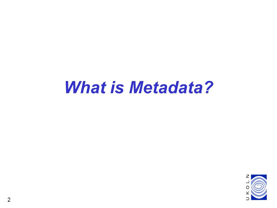 2 What is Metadata?
