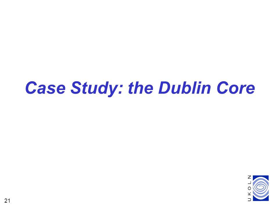 21 Case Study: the Dublin Core