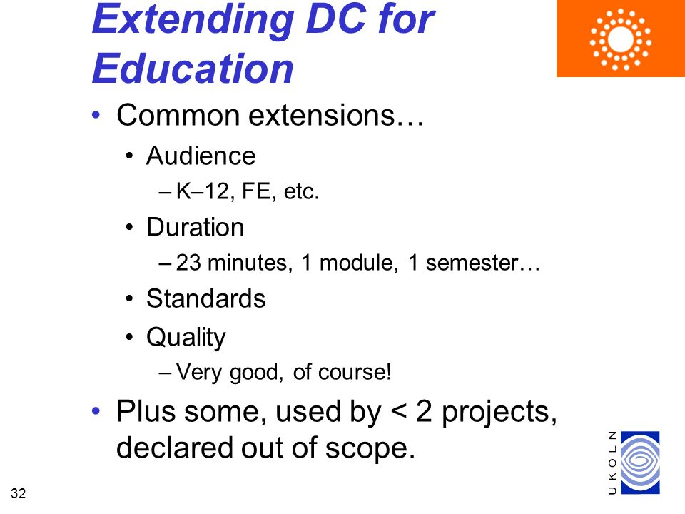 32 Extending DC for Education Common extensions… Audience –K–12, FE, etc.