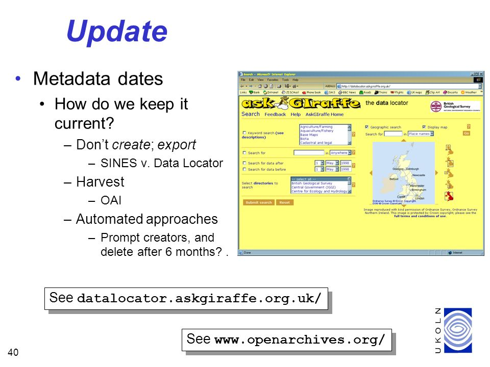 40 Update Metadata dates How do we keep it current? –Dont create; export –SINES v. Data Locator –Harvest –OAI –Automated approaches –Prompt creators,