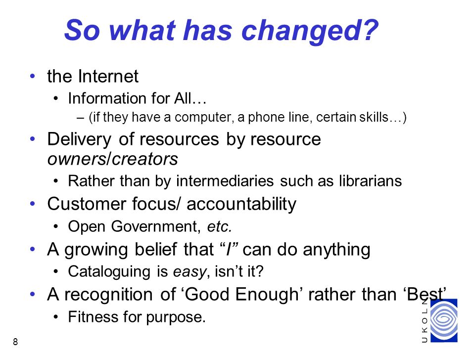 8 So what has changed? the Internet Information for All… –(if they have a computer, a phone line, certain skills…) Delivery of resources by resource o