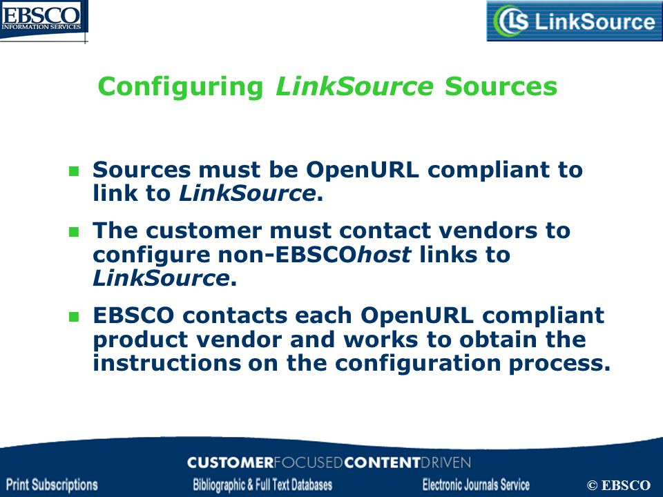 LinkSource Configuration © EBSCO Configuring LinkSource Sources Sources must be OpenURL compliant to link to LinkSource. The customer must contact ven