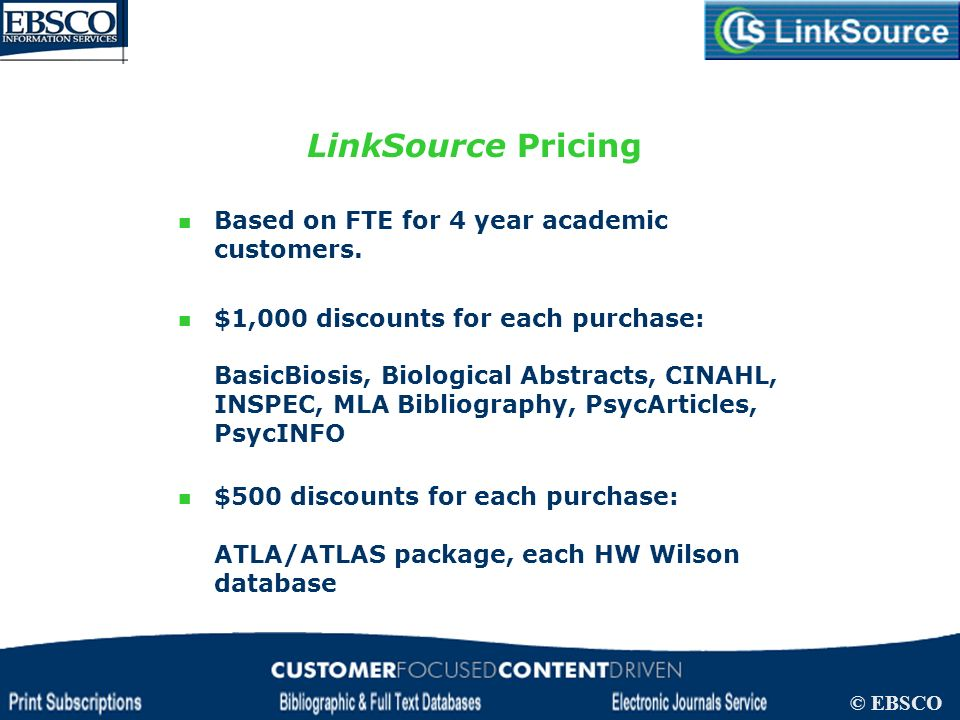 LinkSource Configuration © EBSCO LinkSource Pricing Based on FTE for 4 year academic customers. $1,000 discounts for each purchase: BasicBiosis, Biolo