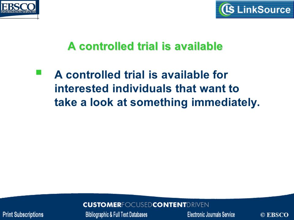 LinkSource Configuration © EBSCO A controlled trial is available A controlled trial is available for interested individuals that want to take a look a