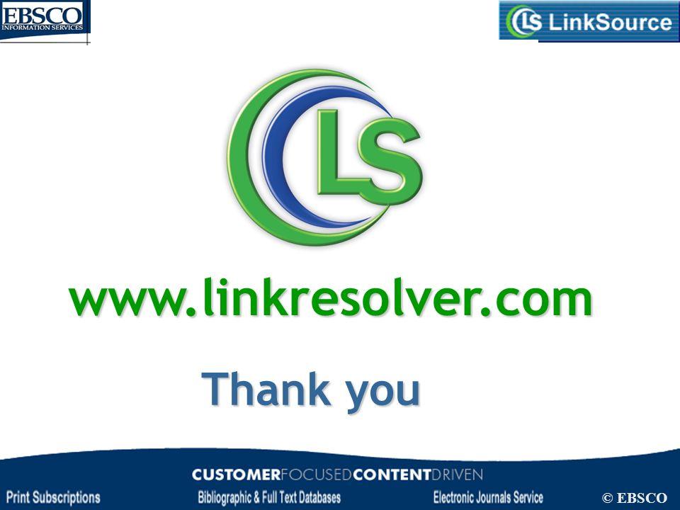 LinkSource Configuration © EBSCO www.linkresolver.com Thank you