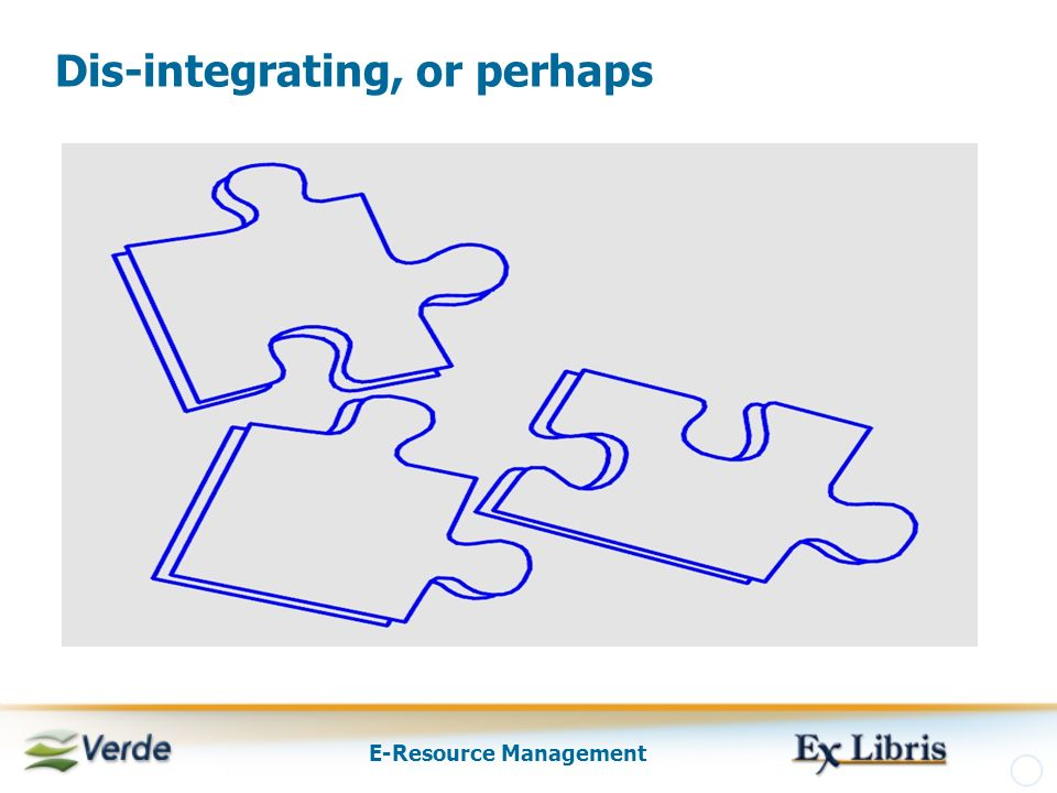 E-Resource Management Dis-integrating, or perhaps