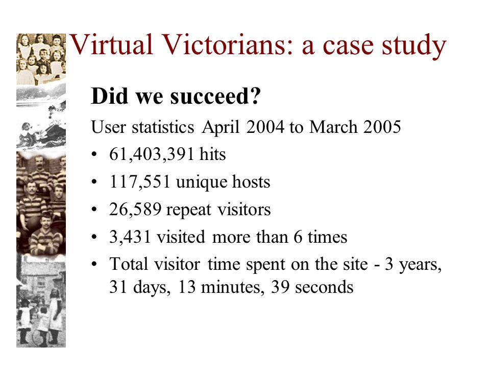 Virtual Victorians: a case study Did we succeed.
