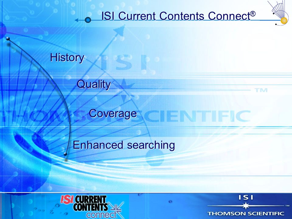 ISI Current Contents Connect ® History Quality Coverage Enhanced searching