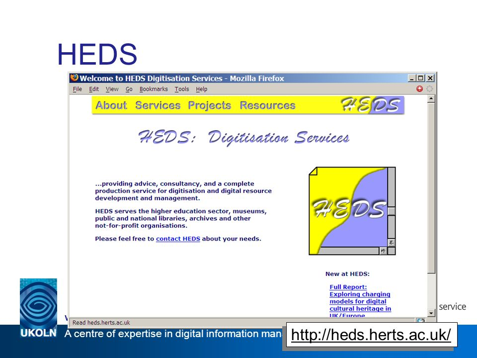 A centre of expertise in digital information management www.ukoln.ac.uk 10 HEDS http://heds.herts.ac.uk/