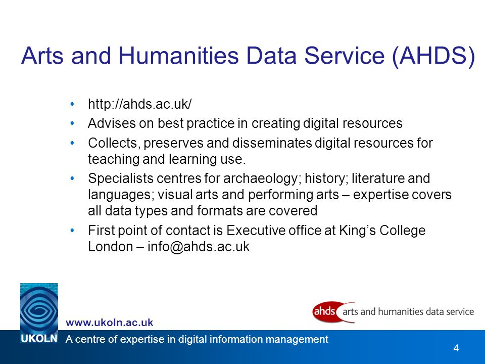 A centre of expertise in digital information management www.ukoln.ac.uk 4 http://ahds.ac.uk/ Advises on best practice in creating digital resources Collects, preserves and disseminates digital resources for teaching and learning use.