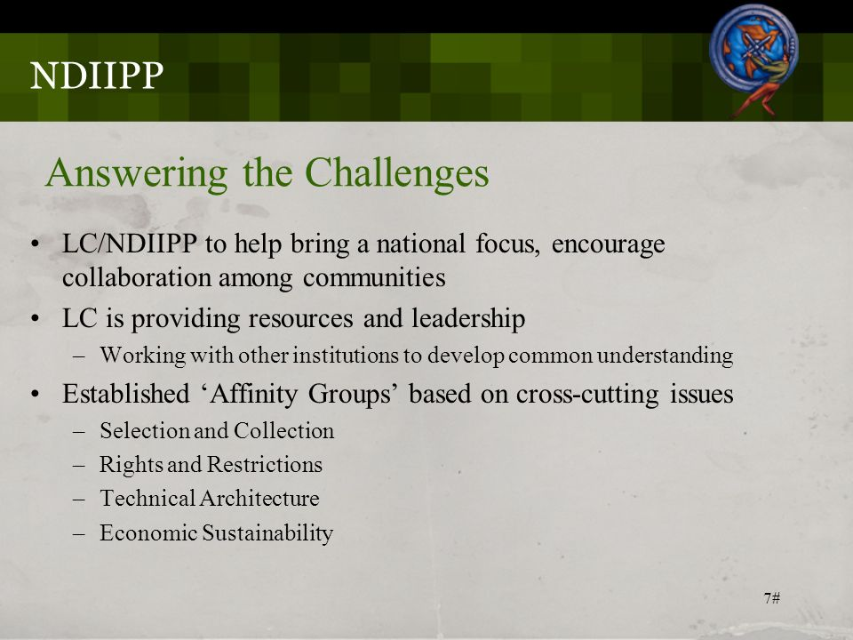 7# Answering the Challenges LC/NDIIPP to help bring a national focus, encourage collaboration among communities LC is providing resources and leadersh