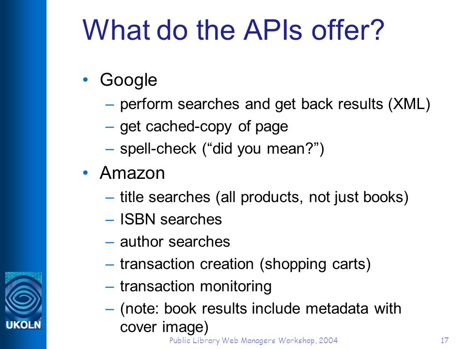 Public Library Web Managers Workshop, 200417 What do the APIs offer.