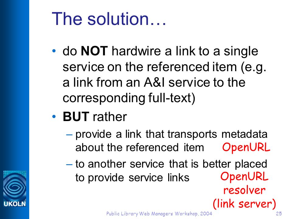 Public Library Web Managers Workshop, 200425 The solution… do NOT hardwire a link to a single service on the referenced item (e.g.