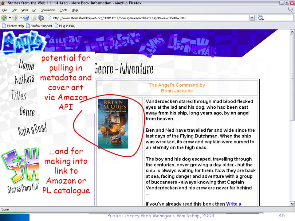 Public Library Web Managers Workshop, 200445 potential for pulling in metadata and cover art via Amazon API …and for making into link to Amazon or PL catalogue