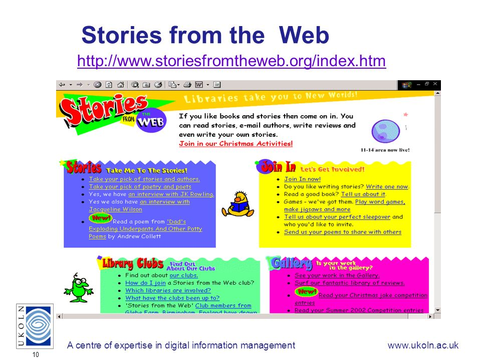 A centre of expertise in digital information managementwww.ukoln.ac.uk 10 Stories from the Web http://www.storiesfromtheweb.org/index.htm