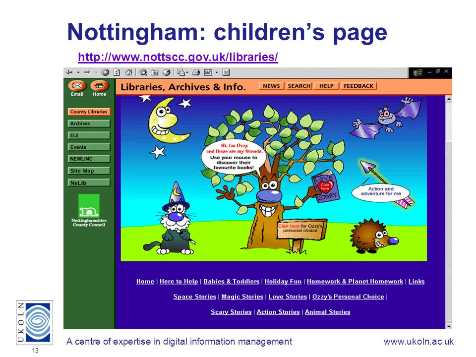 A centre of expertise in digital information managementwww.ukoln.ac.uk 13 Nottingham: childrens page http://www.nottscc.gov.uk/libraries/