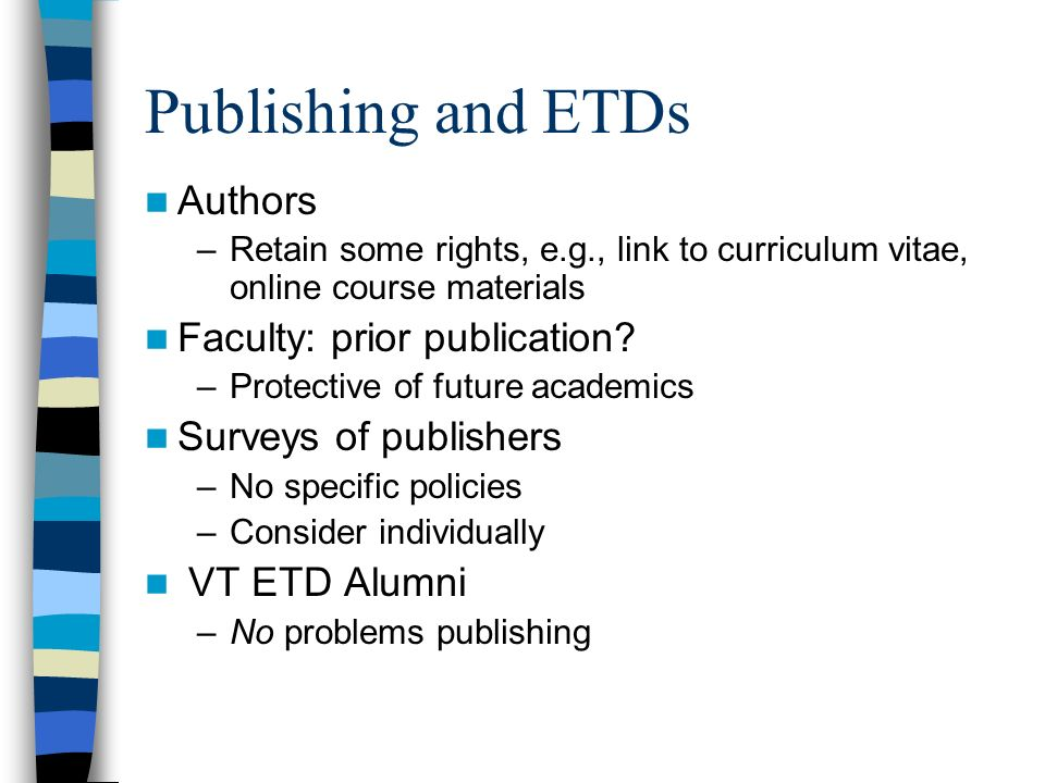 Publishing and ETDs Authors –Retain some rights, e.g., link to curriculum vitae, online course materials Faculty: prior publication.