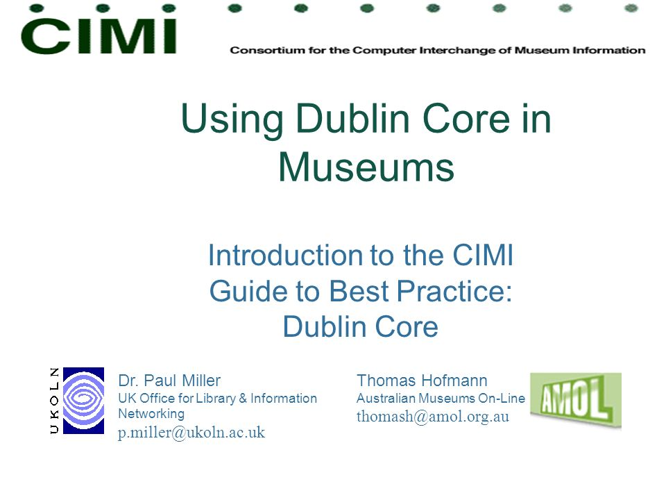 Using Dublin Core in Museums Introduction to the CIMI Guide to Best Practice: Dublin Core Dr. Paul Miller UK Office for Library & Information Networki