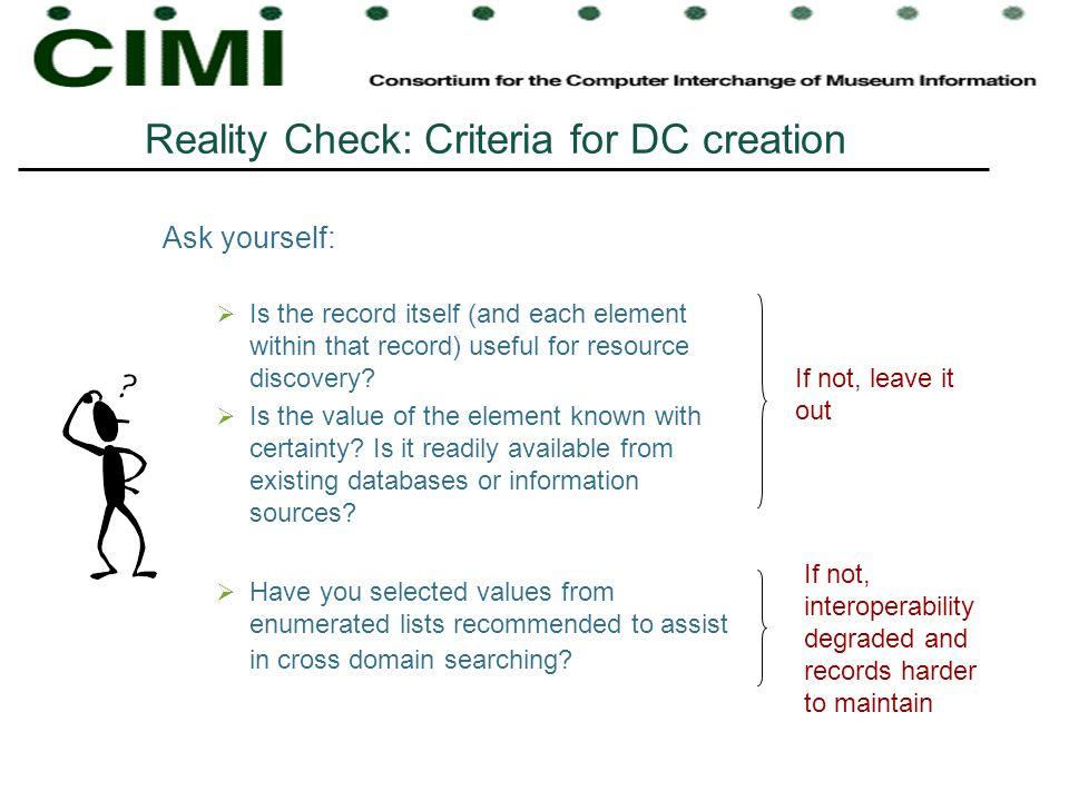 Reality Check: Criteria for DC creation Ask yourself: Is the record itself (and each element within that record) useful for resource discovery? Is the