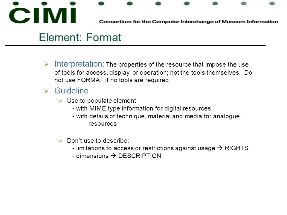 Element: Format Interpretation: The properties of the resource that impose the use of tools for access, display, or operation; not the tools themselve