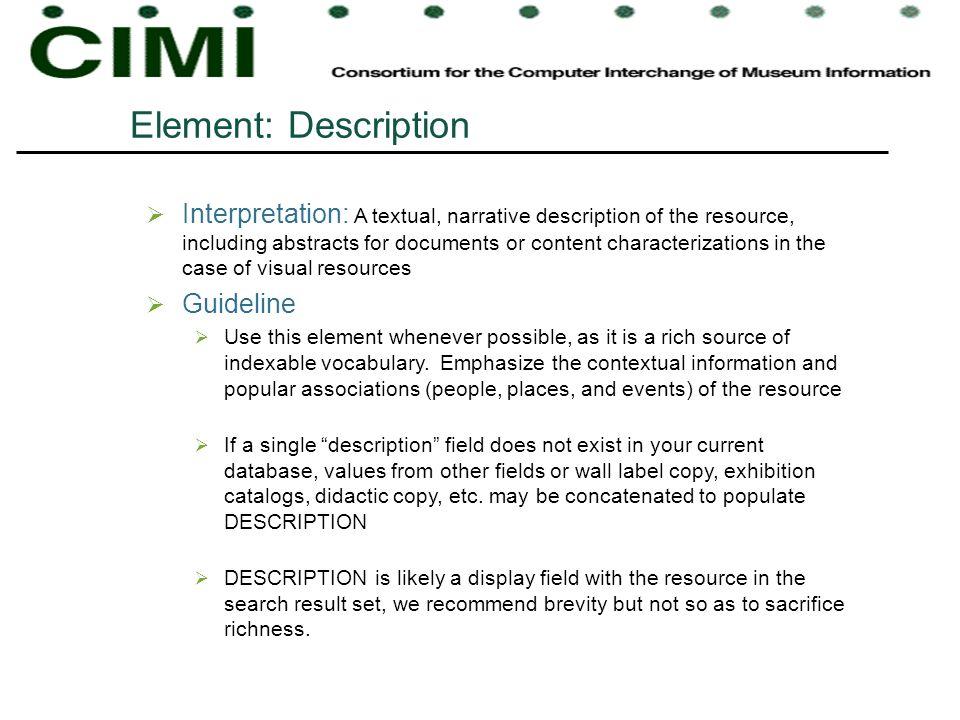 Element: Description Interpretation: A textual, narrative description of the resource, including abstracts for documents or content characterizations
