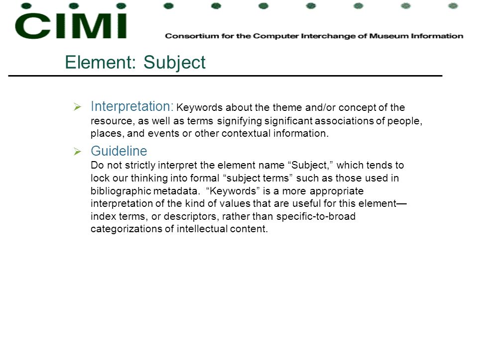 Element: Subject Interpretation: Keywords about the theme and/or concept of the resource, as well as terms signifying significant associations of peop