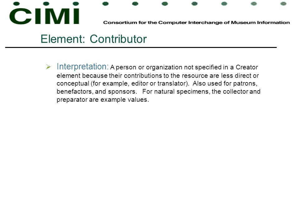 Element: Contributor Interpretation: A person or organization not specified in a Creator element because their contributions to the resource are less