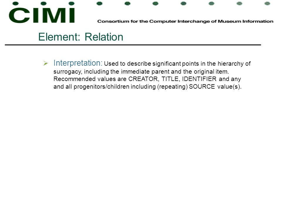 Element: Relation Interpretation: Used to describe significant points in the hierarchy of surrogacy, including the immediate parent and the original i