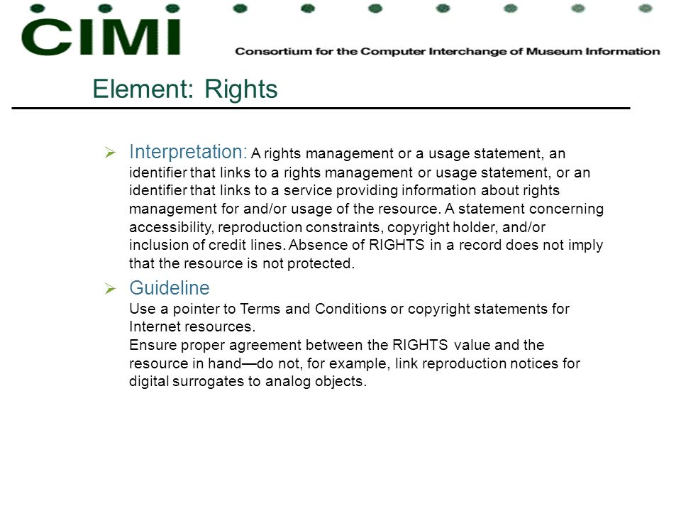 Element: Rights Interpretation: A rights management or a usage statement, an identifier that links to a rights management or usage statement, or an id
