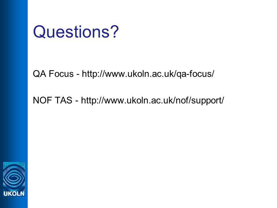 Questions? QA Focus - http://www.ukoln.ac.uk/qa-focus/ NOF TAS - http://www.ukoln.ac.uk/nof/support/