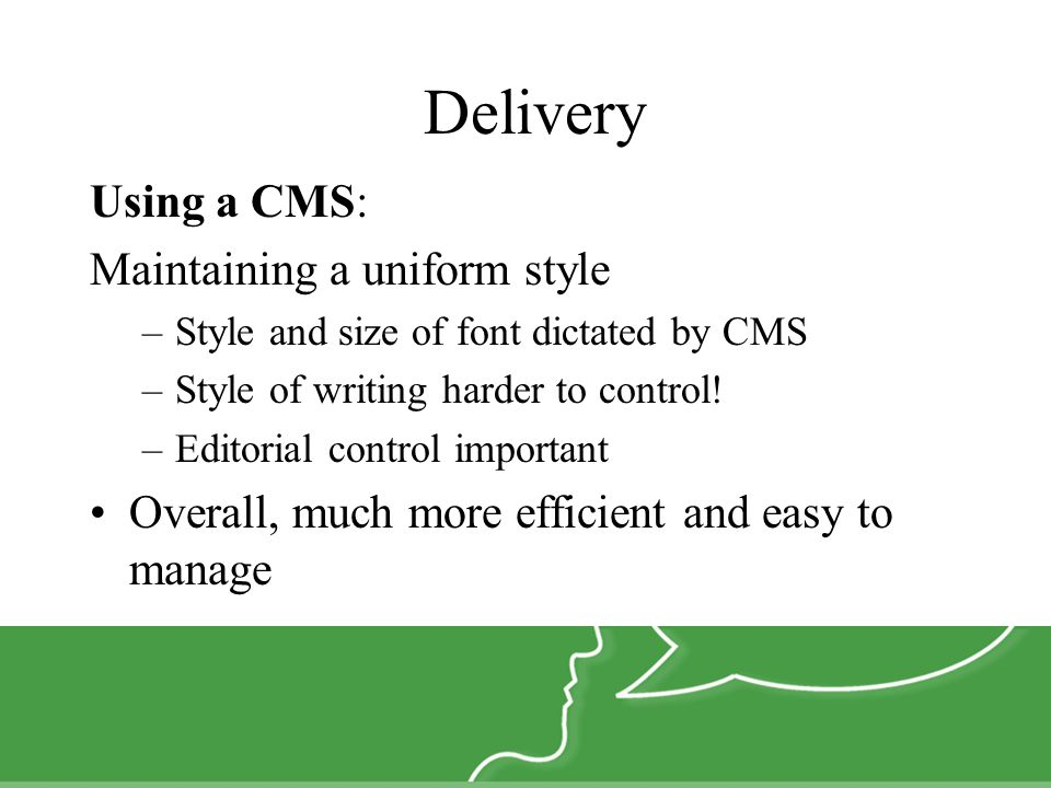 Delivery Using a CMS: Maintaining a uniform style –Style and size of font dictated by CMS –Style of writing harder to control.