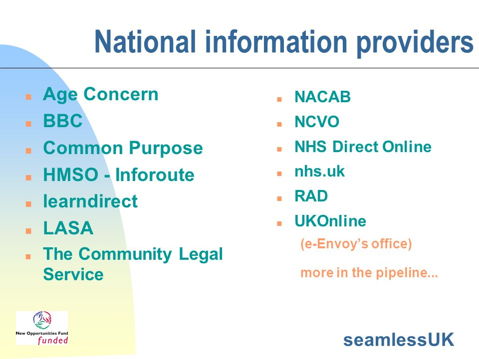 seamlessUK National information providers Age Concern BBC Common Purpose HMSO - Inforoute learndirect LASA The Community Legal Service NACAB NCVO NHS